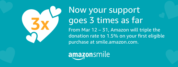 Amazon Smile. Now your support goes 3 times as far. From Mar 12 to 31 Amazon will triple the donation rate ro 1.5 percent on your first eligible purchase.