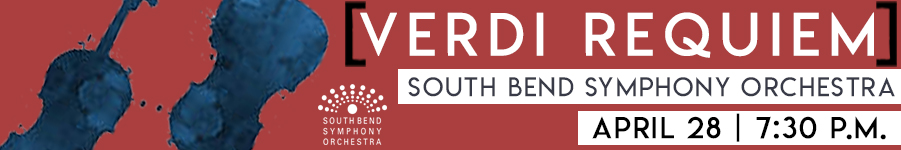 South Bend Symphony Orchestra. Banner for Verdi Requiem on April 28 at 7:30pm.